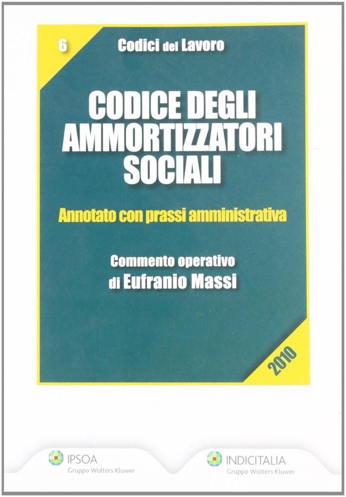 Codice degli ammortizzatori sociali. Annotato con prassi amministrativa