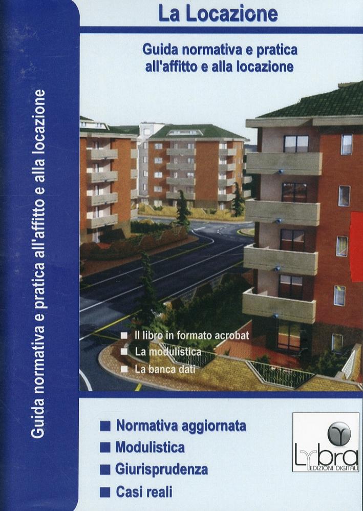 La Locazione. Guida Normativa a Pratica all'Affitto e alla Locazione. con CD-ROM. Vol. 2.