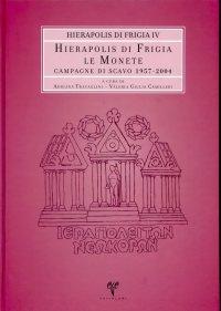 Le monete. Campagne di Scavo 1957-2004. Hierapolis di Frigia IV.