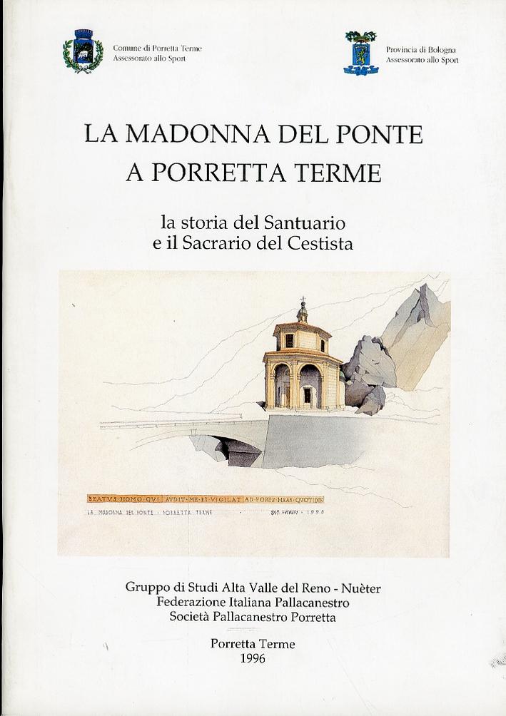 La Madonna del Ponte a Porretta Terme. La storia del santuario e il Sacrario del Cestista.