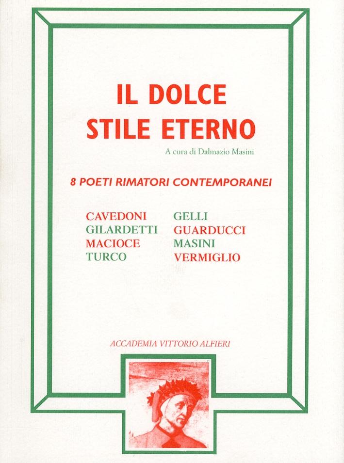 Il dolce stile eterno. 8 poeti rimatori contemporanei. Cavedoni. Gilardetti. Macioce. Turco. Gelli. Guarducci. Masini. Vermiglio.