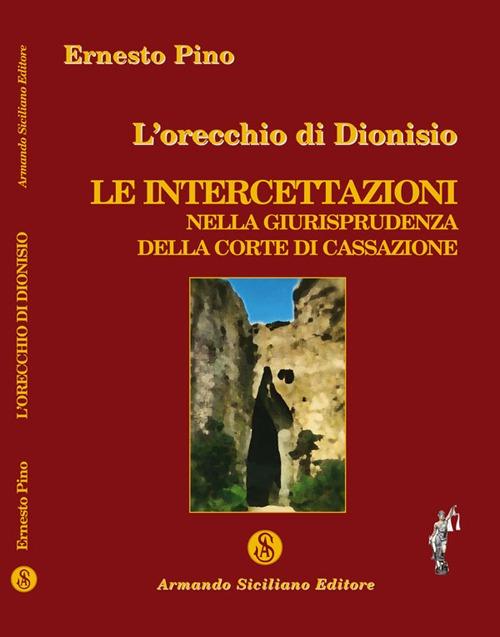 L'orecchio di Dionisio. Le intercettazioni nella giurisprudenza della Corte di Cassazione.