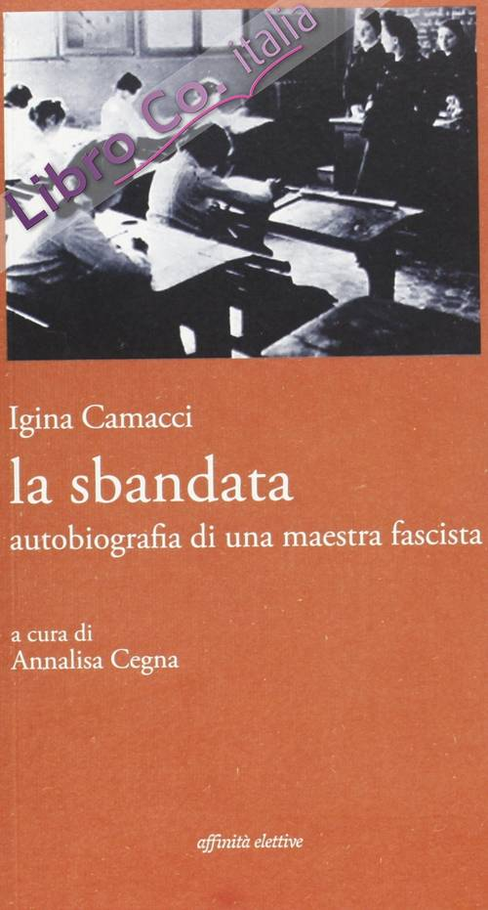 La sbandata. Autobiografia di una maestra fascista.