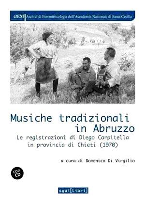 Musiche tradizionali in Abruzzo. Le registrazioni di Diego Carpitella in provincia di Chieti (1970). Con CD Audio.