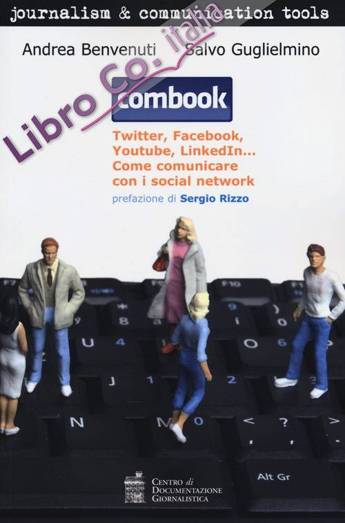 Combook. Twitter, Facebook, YouTube, Linkedin... Come Comunicare con i Social Network.