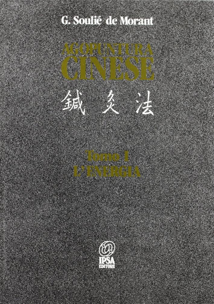 Agopuntura cinese. Vol. 1: L'energia.