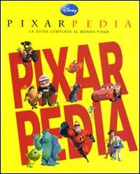 Pixarpedia. La guida completa al mondo Pixar.