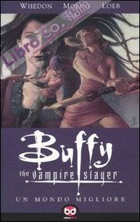 Un mondo migliore. Buffy. The vampire slayer. Vol. 4.