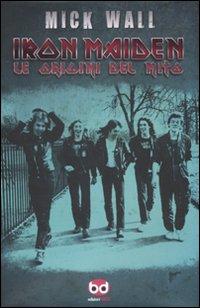 Iron Maiden. Le origini del mito.