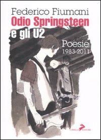 Odio Bruce Springsteen e gli U2. Poesie 1983-2011.