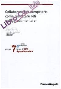 Settimo Forum di Cdo agroalimentare 2010. Collaborare per competere: come realizzare reti nell'agroalimentare