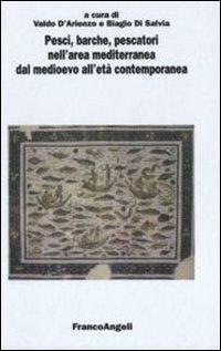 Pesci, barche, pescatori nell'area mediterranea dal Medioevo all'età contemporanea. Atti del 4° Convegno internazionale (Fisciano-Vietri sul Mare-Cetara, 2007)