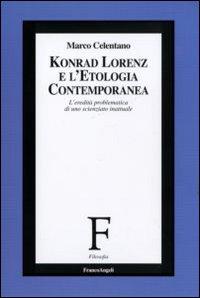 Konrad Lorenz e l'etologia contemporanea. L'eredità problematica di uno scienziato inattuale
