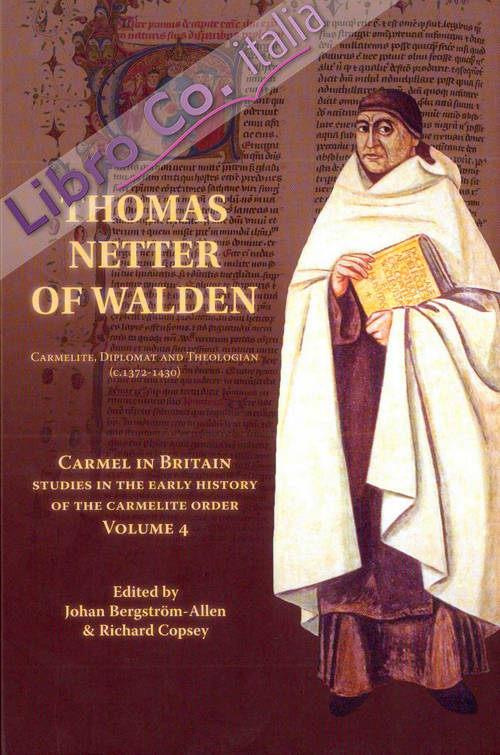 Carmel in Britain. Studies in the early history of the Carmelite order. Vol. 4: Thomas Netter of Walden. Carmelite, diplomat and theologian (c. 1372-1430)