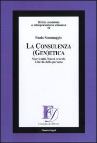 La consulenza (gen)etica. Nuovi miti. Nuovi oracoli. Libertà della persona