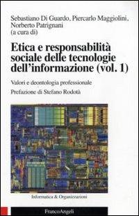 Etica e responsabilità sociale delle tecnologie dell'informazione. Vol. 1: Valori e deontologia professionale