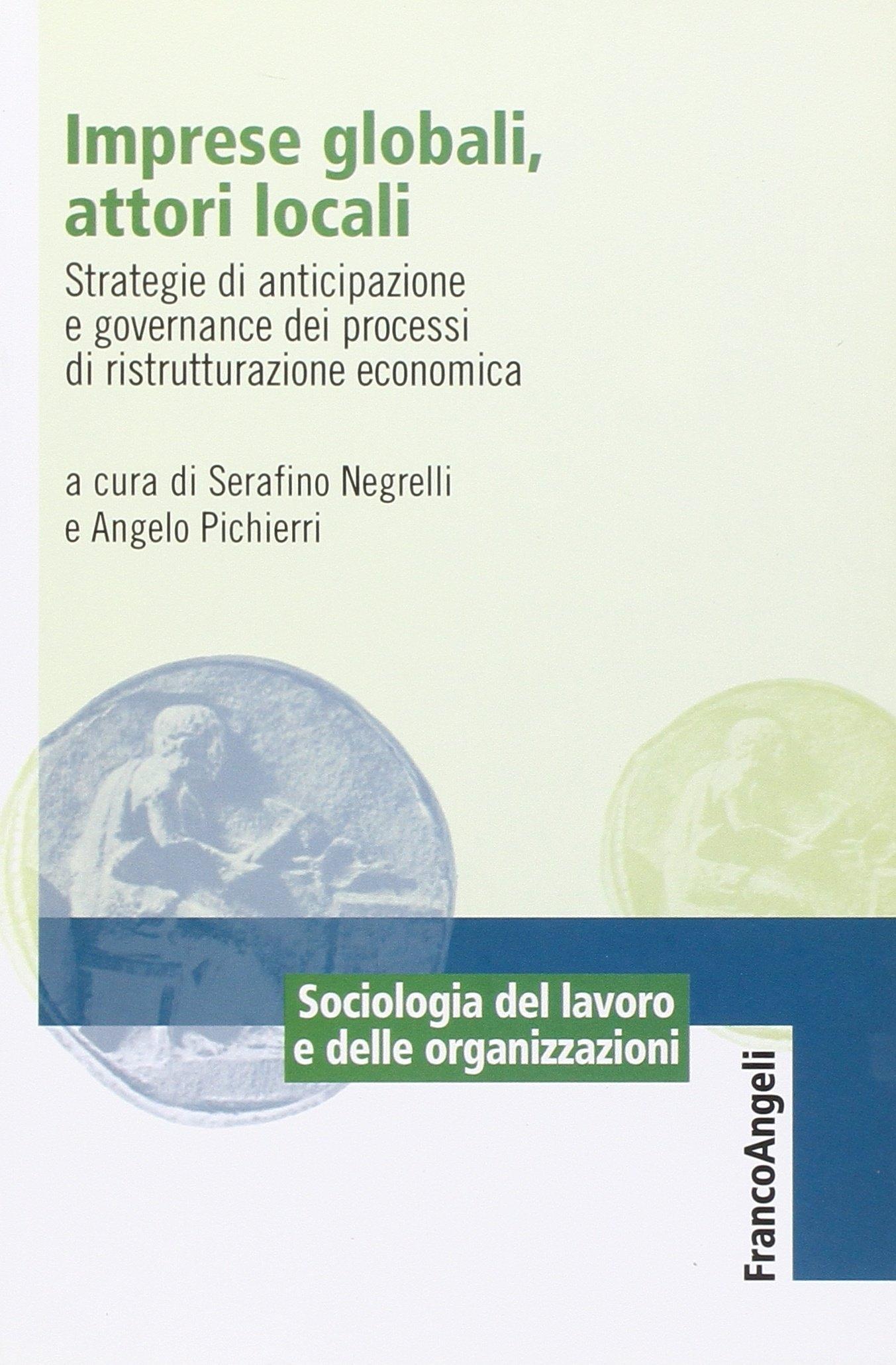 Imprese globali, attori locali. Strategie di anticipazione e governance dei processi di ristrutturazione economica