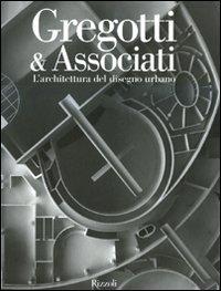 Gregotti & Associati. L'architettura del disegno urbano. Ediz. illustrata