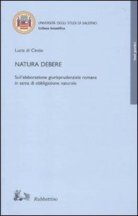 Natura debere. Sull'elaborazione giurisprudenziale romana in tema di obbligazione naturale.