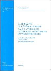La primauté de l'éveque de Rome dans la theologie catholique francophone du vingtième siècle.