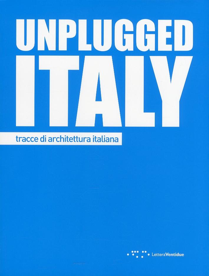 Unplugged Italy. Tracce di Architettura Italiana