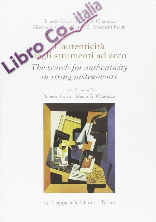 L'autenticità degli strumenti ad arco-The search for authenticity in string instruments. Ediz. bilingue