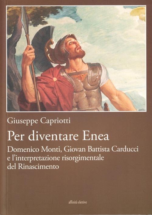 Per diventare Enea Domenico Monti, Giovan Battista Carducci e l'interpretazione risorgimentale del Risorgimento.