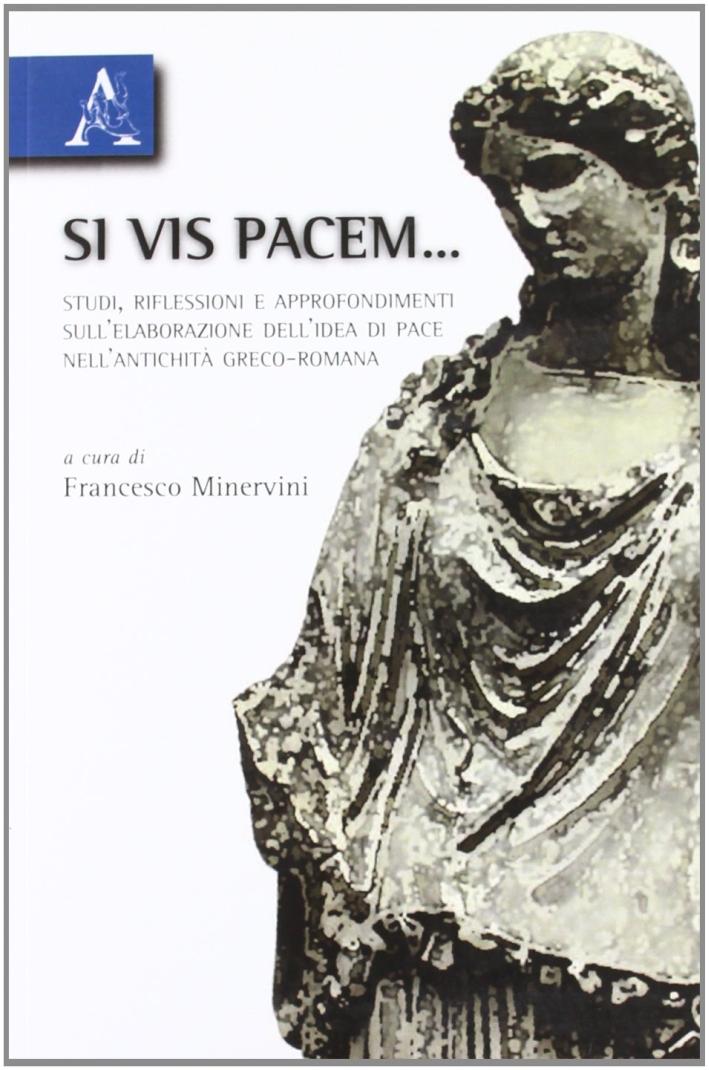 Si vis pacem... Studi, riflessioni e approfondimenti sull'elaborazione dell'idea di pace nell'antichità greco-romana