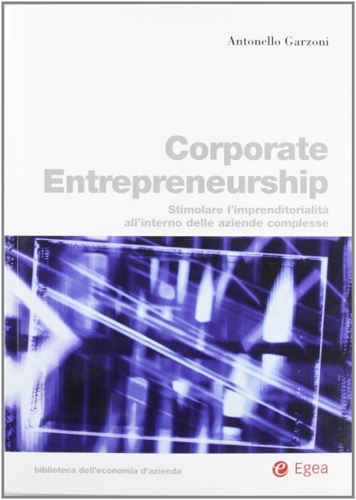 Corporate entrepreneurship. Stimolare l'imprenditorialità all'interno delle aziende complesse
