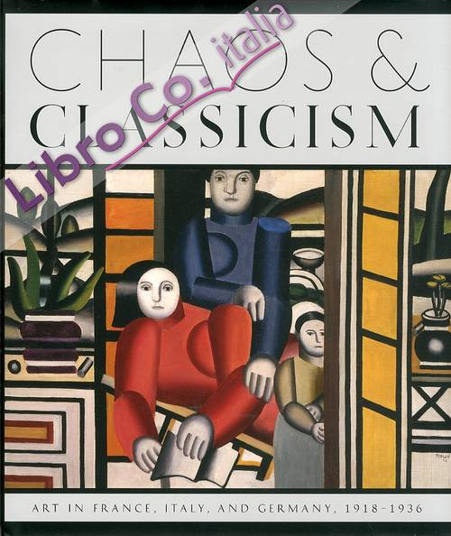 Chaos and Classicism. Art in France, Italy and Germany, 1918-1936.