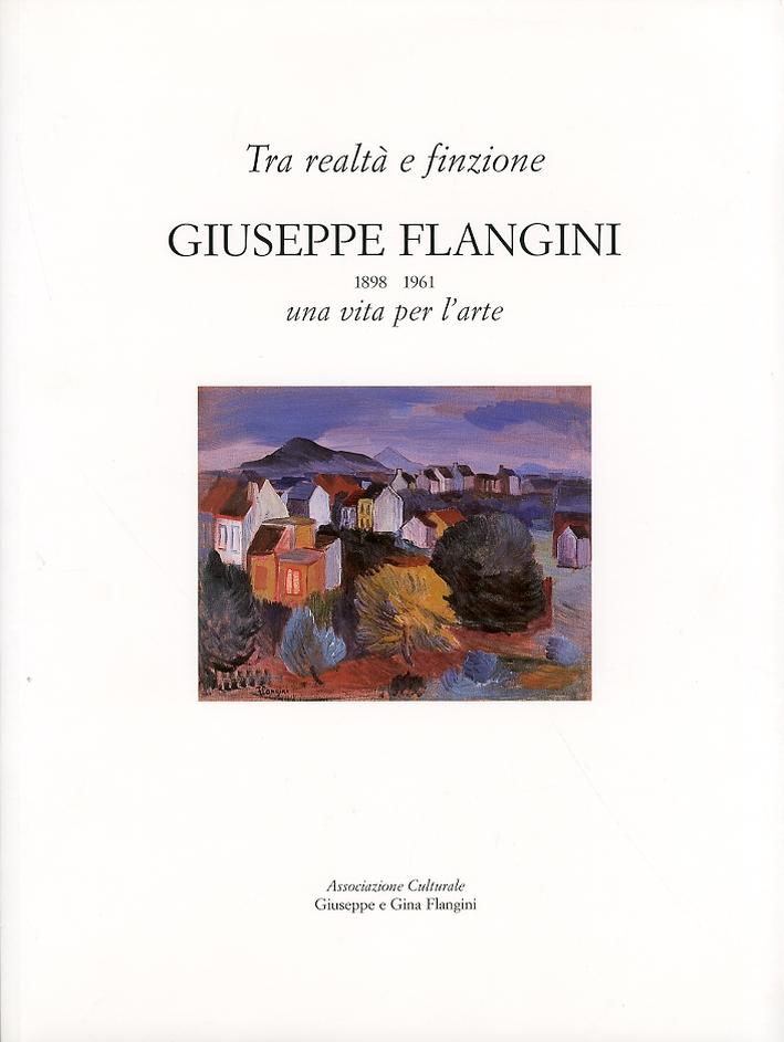 Tra Realtà e Finzione. Giuseppe Flangini. 1898-1961. Una Vita per L'Arte