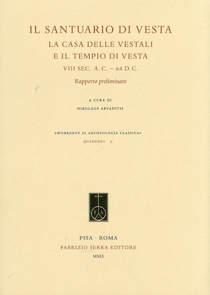 Il santuario di Vesta. La casa delle vestali e il tempio di Vesta, VIII sec. a C.-64 d.C. Rapporto preliminare