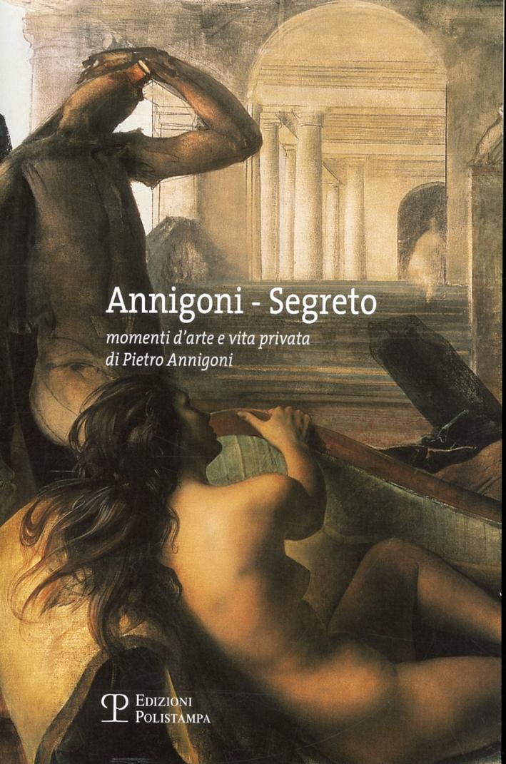 Annigoni - Segreto. Momenti d'Arte e Vita Privata di Pietro Annigoni