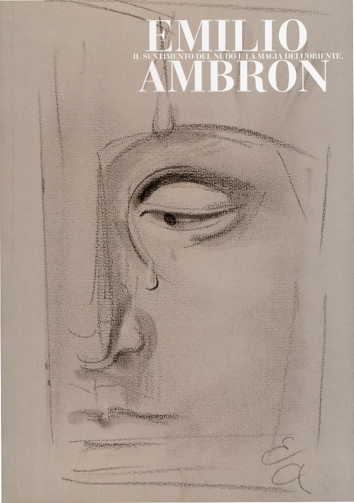 Emilio Ambron. Il Sentimento del Nudo e la Magia dell'Oriente
