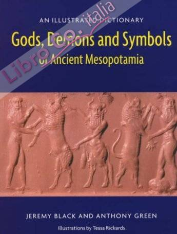 Gods , Demons and Symbols of Ancient Mesopotamia