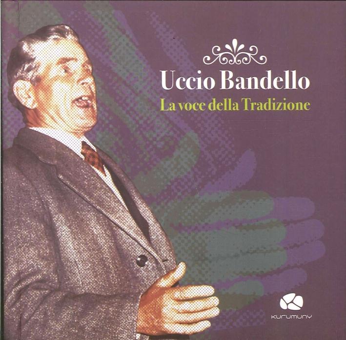 Uccio Bandello. La Voce della Tradizione. con CD Audio.
