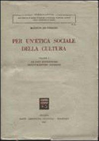 Per un'etica sociale della cultura. Vol. 1: Le basi filosofiche dell'umanesimo moderno