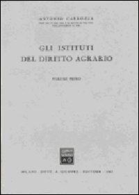 Gli Istituti di diritto agrario. Vol. 1