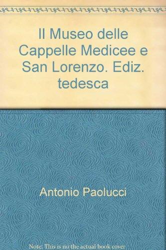Il Museo delle Cappelle Medicee e San Lorenzo. Ediz. tedesca