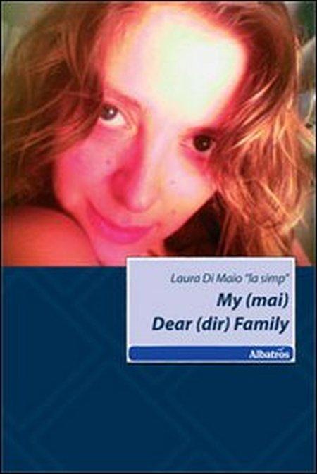 My (mai) Dear (dir) Family.