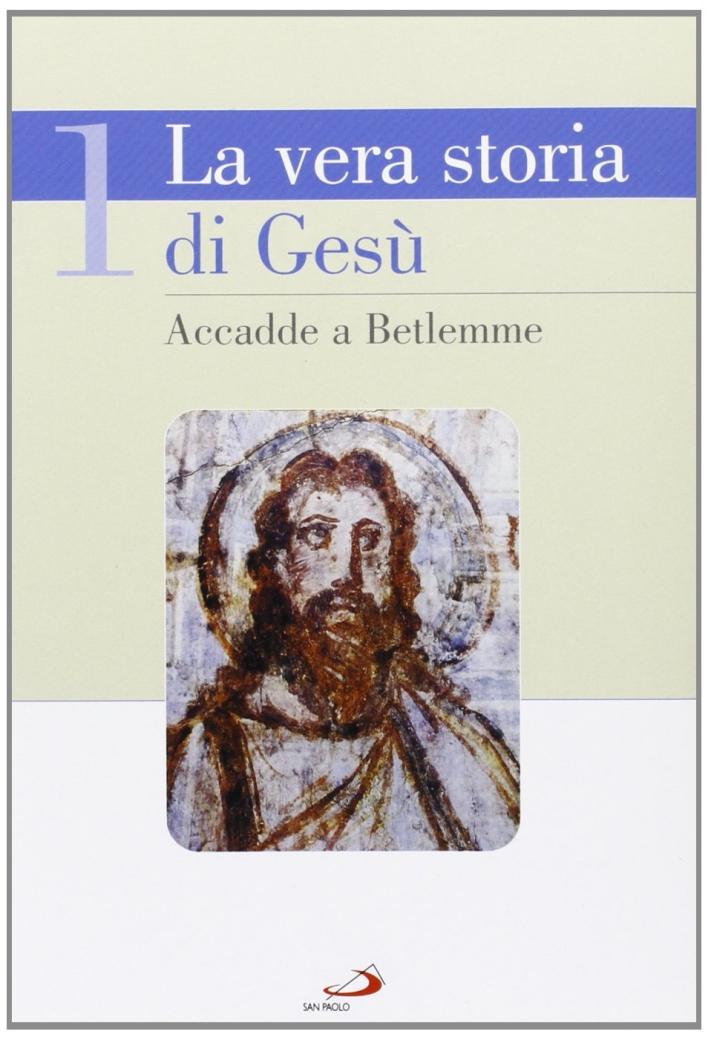 La vera storia di Gesù. Vol. 1: Accadde a Betlemme