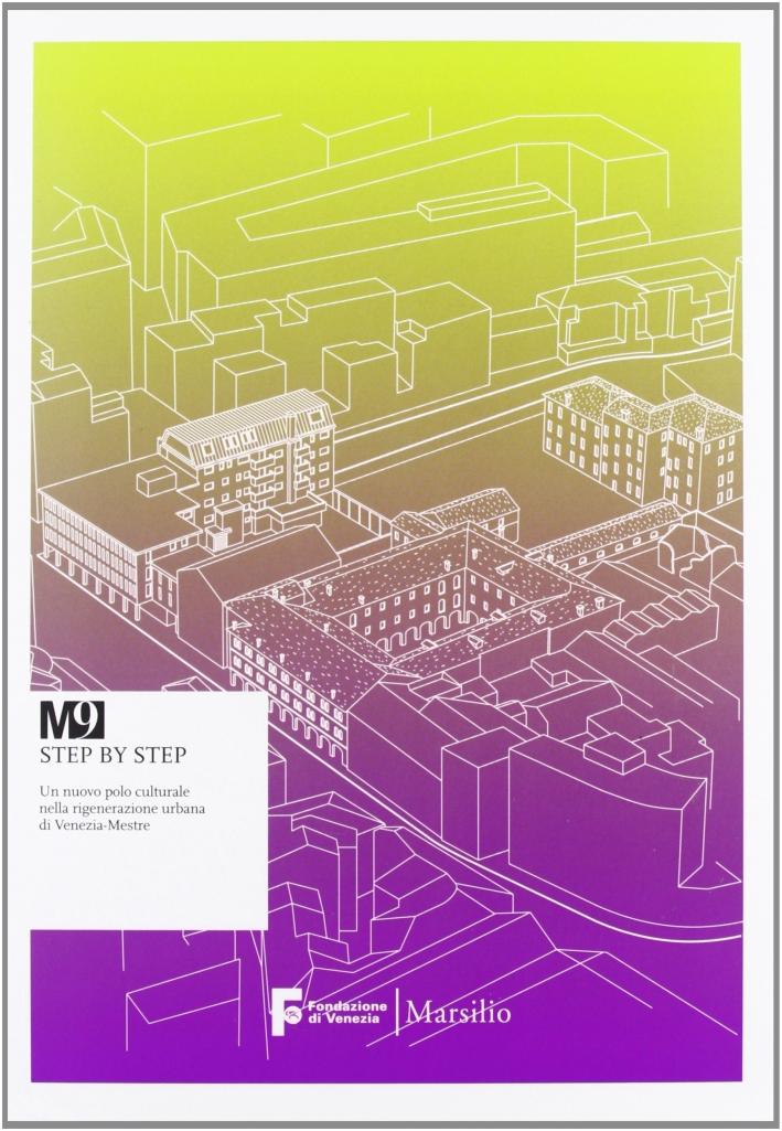 M9 Step By Step. Un Nuovo Polo Culturale nella Rigenerazione Urbana di Venezia-Mestre. Con DVD