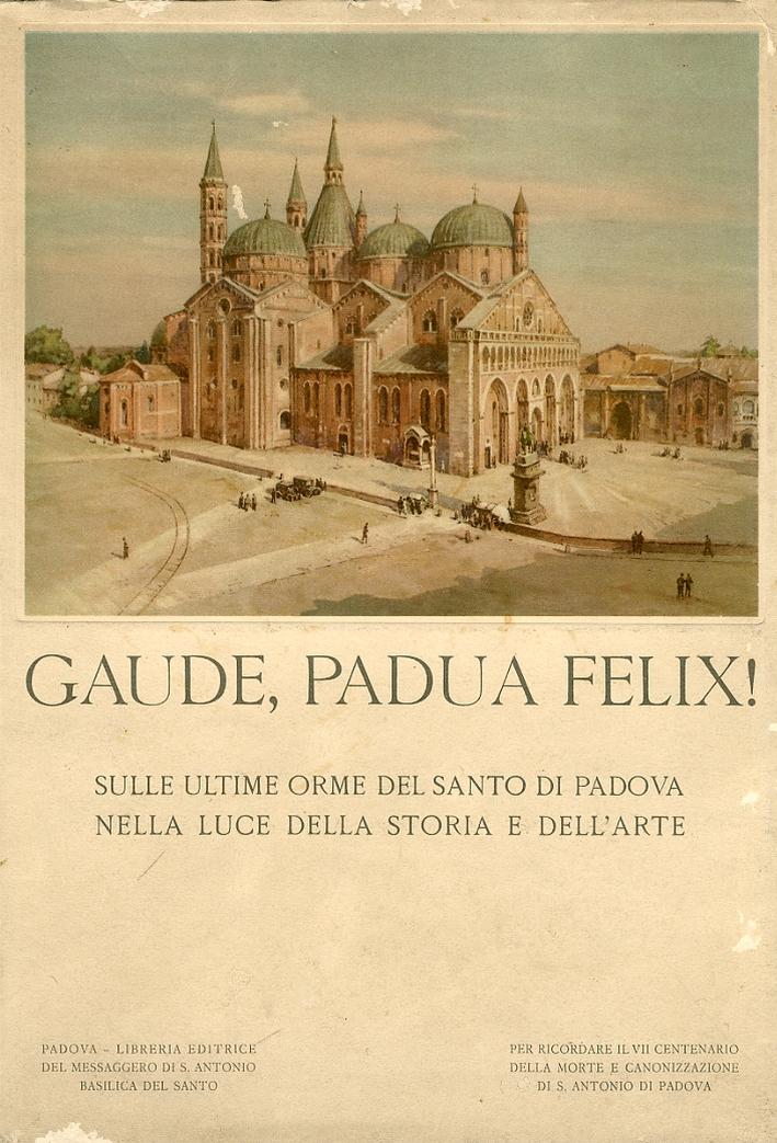 Gaude, Padua Felix! Sulle ultime orme del Santo di Padova nella luce della storia e dell'arte