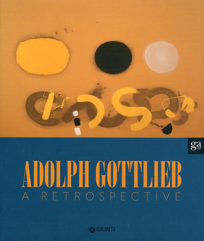 Adolph Gottlieb. A Retrospective
