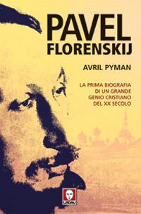 Pavel Florenskij. La prima biografia di un grande genio cristiano del XX secolo