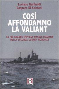 Così affondammo la Valiant. La più grande impresa navale italiana della seconda guerra mondiale