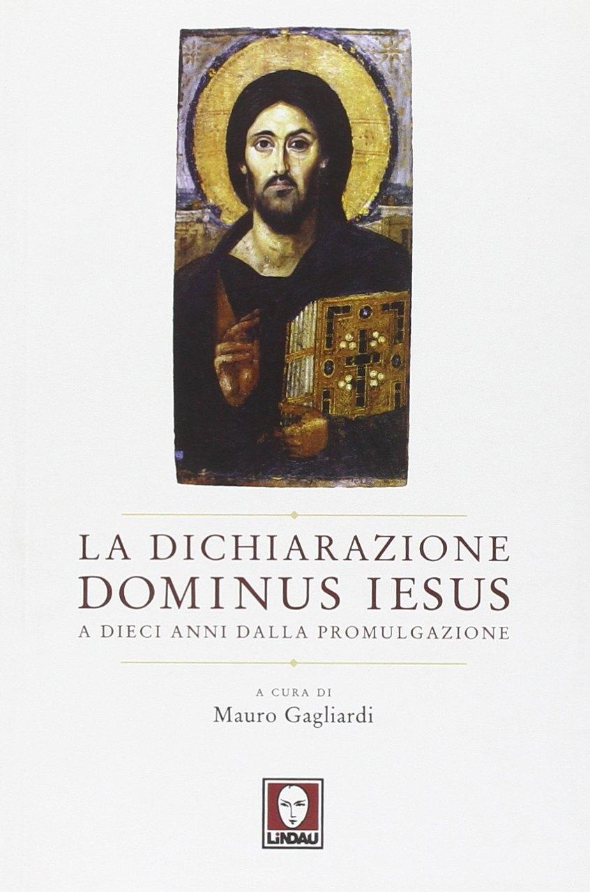 La dichiarazione Dominus Iesus a dieci anni dalla promulgazione. Atti del Convegno (Roma, 11-12 marzo 2010)