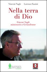 Nella terra di Dio. Vincent Nagle, missionario a Gerusalemme