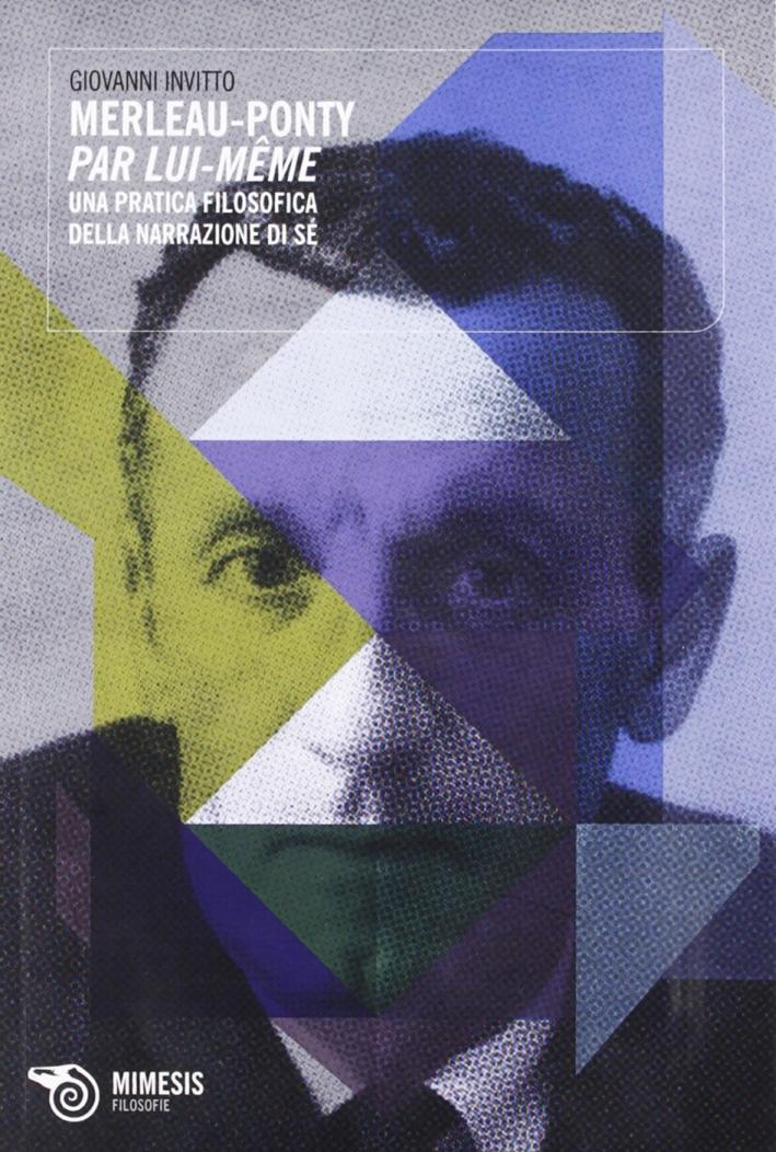 Merleau-Ponty, par lui-même. Una pratica filosofica della narrazione in sé