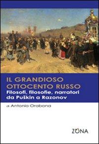 Il grandioso Ottocento russo. Filosofi, filosofie, narratori da Puskin a Razonov